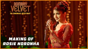 Video: Making of Rosie Noronha in 'Bombay Velvet'