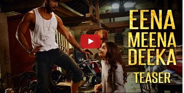 Watch - Shaandaar - Eena Meena Deeka - Teaser | Shahid Kapoor & Alia Bhatt