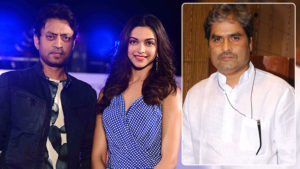 Vishal Bhardwaj On Deepika Irrfan Movie