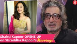 Watch: Shakti Kapoor OPENS UP on daughter Shraddha Kapoor's Marriage