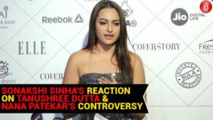 Sonakshi Sinha reacts on Tanushree Dutta and Nana Patekar's controversy