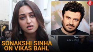 #MeToo Bollywood: Angry Sonakshi Sinha reacts on Vikas Bahl Controversy
