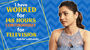 Ankita Lokhande: I have worked 148 hours continuously for Television