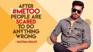 Gautam Gulati: After #MeToo, people are scared to do anything wrong