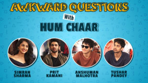 Crazy and Awkward Questions with 'Hum Chaar' cast