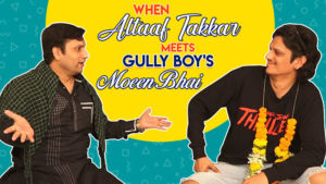 When Altaaf Takkar meets Gully Boy's Moeen Bhai