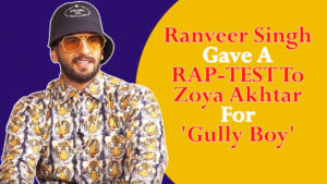 Ranveer Singh gave a Rap-Test to Zoya Akhtar for 'Gully Boy'