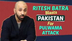 Ritesh Batra BLASTS Pakistan for Pulwama attack