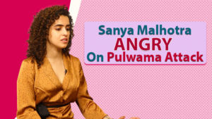 Sanya Malhotra's ANGRY reaction on cowardly Pulwama attack