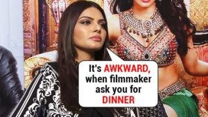 Sherlyn Chopra: It's awkward, when filmmaker's ask you for dinner