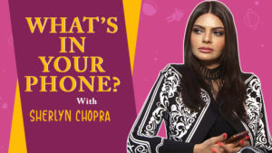 Sherlyn Chopra reveals her darkest secrets as she plays 'What's In Your Phone'