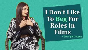 I don't like to beg for roles in films - Sherlyn Chopra