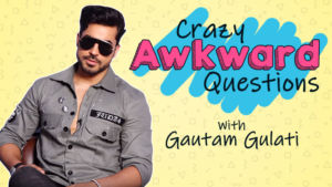 Gautam Gulati plays the fun game of 'Crazy Awkward Questions'