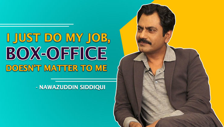 Nawazuddin Siddiqui: I am not bothered by Box-Office numbers