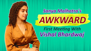 Sanya Malhotra's AWKWARD first meeting with Vishal Bhardwaj