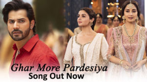 kalank Ghar More Pardesiya song out