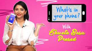 What's In Your Phone: Shweta Basu Prasad BLASTS her friends for not picking her calls