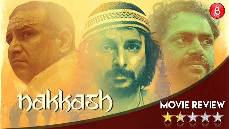 Nakkash' Movie Review: A slow screenplay that tries to give the same
