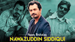 Nawazuddin Siddiqui Birthday Special: 5 films which prove the actor's versatility