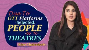 Rhea Chakraborty's WILD ideas about how OTT platforms are hampering movies