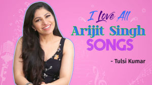 Tulsi Kumar talks about her LOVE for Arijit Singh's songs