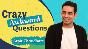 'Crazy Awkward Questions': Arpit Chaudhary reveals the most ILLEGAL thing he has done in his life