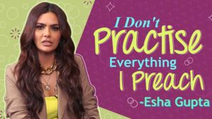 Esha Gupta DENIES Practicing What She Preaches
