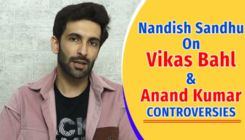 Nandish Sandhu's honest opinion on Vikas Bahl and Anand Kumar controversies