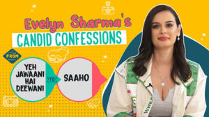 Evelyn Sharma's candid confessions from 'Yeh Jawaani Hai Deewani' to 'Saaho'