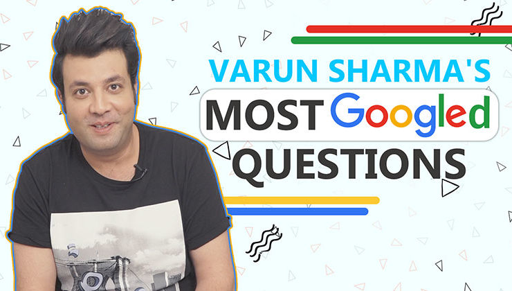 Varun Sharma's HILARIOUS response to his most 'Googled Questions'