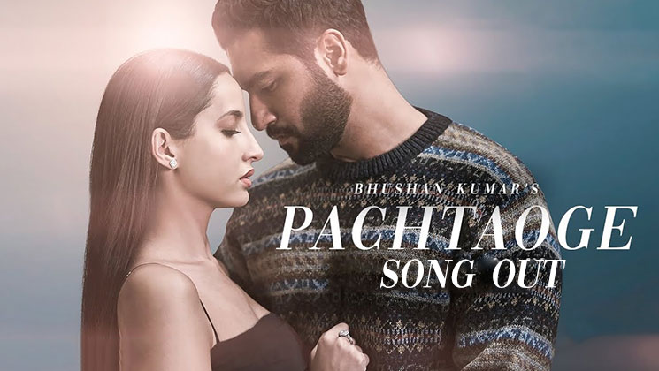 'Pachtaoge' Song Out: Vicky Kaushal and Nora Fatehi's track is about heartbreak and betrayal in love | Bollywood Bubble