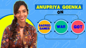 Anupriya Goenka opens up on 'Sacred Games 2', 'Game Of Thrones' and 'War'