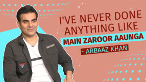 Arbaaz Khan: I've never done anything like 'Main Zaroor Aaunga'