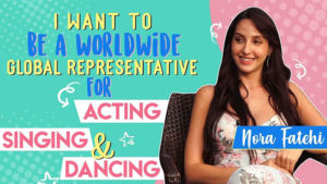 Nora Fatehi's candid conversation on her aspirations of becoming a Global Icon
