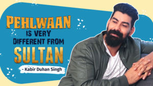 'Pehlwaan' is very different from Salman Khan's 'Sultan': Kabir Duhan Singh