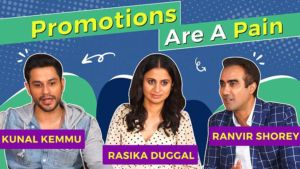 Kunal Kemmu, Rasika Duggal, Ranvir Shorey reveal how painful movie promotions are