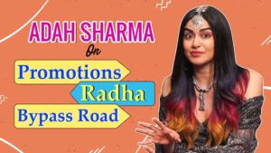 Adah Sharma's STRONG take on movie promotions, 'Bypass Road' and her favourite Radha