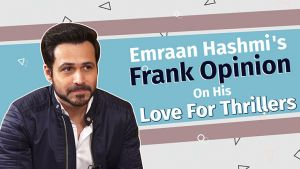 Emraan Hashmi's frank opinion on his love for thrillers
