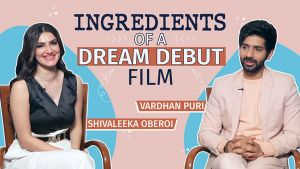 Vardhan Puri and Shivaleeka Oberoi reveal the ingredients of a dream debut film