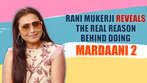 Rani Mukerji reveals the real reason behind doing Mardaani 2