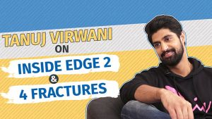 Inside Edge 2: Tanuj Virwani opens up on his 4 fractures