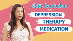 Aditi Govitrikar's hard talk on Depression, Therapy and Medication