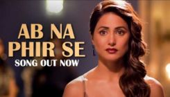 'Hacked' song 'Ab Na Phir Se': Heartbroken Hina Khan drowns herself in booze in this emotional track