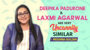 Meghna Gulzar reveals how uncannily similar Deepika Padukone and Laxmi Agarwal are
