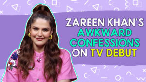 Zareen Khan's awkward yet honest confessions about making her debut on TV