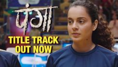 'Panga' Title Track: Kangana Ranaut will not leave any stone unturned to take Panga and fulfill her dreams