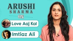 Arushi Sharma's honest opinion on Imtiaz Ali's 'Love Aaj Kal'