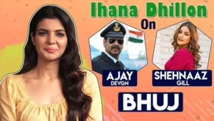 Ihana Dhillon's honest take on Ajay Devgn's 'Bhuj' and 'Bigg Boss 13' sweetheart Shehnaaz Gill