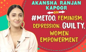 Akansha Ranjan Kapoor's straight talk on #MeToo, Feminism, Depression, Women Empowerment & 'Guilty'
