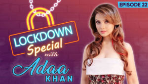 Adaa Khan's Hilarious & Fun Chat From Her Self-Isolation During Lockdown Due To Coronavirus Crisis